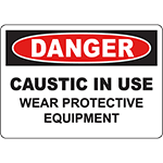 DANGER Caustic In Use Wear Protective Equipment Sign