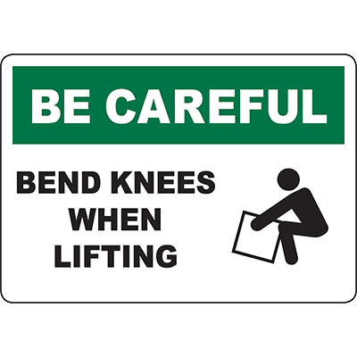BE CAREFUL Bend Knees When Lifting Sign w/Symbol