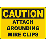 CAUTION Attach Grounding Wire Clips Sign