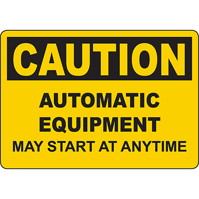 CAUTION Automatic Equipment May Start At Anytime Sign