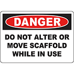 DANGER Do Not Alter Or Move Scaffold While In Use Sign