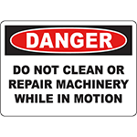 DANGER Do Not Clean Or Repair Machinery While In Motion Sign
