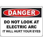 DANGER Do Not Look At Electric Arc It Will Hurt Your Eyes Sign
