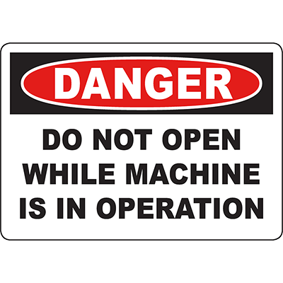 DANGER Do Not Open While Machine Is In Operation Sign