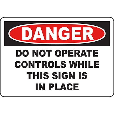 DANGER Do Not Operate Controls While This Sign Is In Place Sign