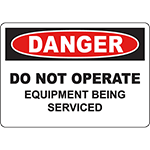 DANGER Do Not Operate Equipment Being Serviced Sign