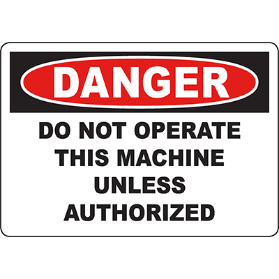 DANGER Do Not Operate This Machine Unless Authorized Sign
