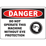 DANGER Do Not Operate This Machine Without Eye Protection Sign