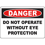 DANGER Do Not Operate Without Eye Protection Sign