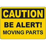 CAUTION Be Alert! Moving Parts Sign