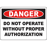 DANGER Do Not Operate Without Proper Authorization Sign