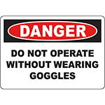 DANGER Do Not Operate Without Wearing Goggles Sign