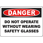 DANGER Do Not Operate Without Wearing Safety Glasses Sign