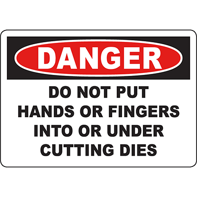 DANGER Do Not Put Hands Or Fingers Into Or Under Cutting Dies Sign