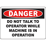 DANGER Do Not Talk To Operator While Machine Is In Operation Sign