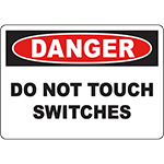 DANGER Do Not Touch Switches Sign