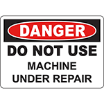 DANGER Do Not Use Machine Under Repair Sign