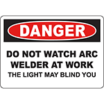 DANGER Do Not Watch Arc Welder At Work The Light May Blind You Sign