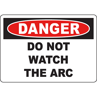 DANGER Do Not Watch The Arc Sign