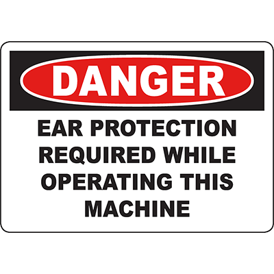 DANGER Ear Protection Required While Operating This Machine Sign