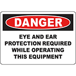 DANGER Eye Ear Protection Required While Operating Sign