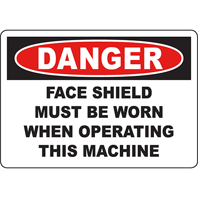 DANGER Face Shield Must Be Worn When Operating This Machine Sign