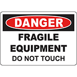 DANGER Fragile Equipment Do Not Touch Sign