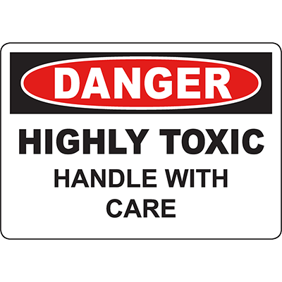 DANGER Highly Toxic Handle With Care Sign