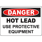 DANGER Hot Lead Use Protective Equipment Sign