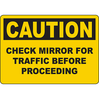 CAUTION Check Mirror For Traffic Before Proceeding Sign