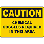 CAUTION Chemical Goggles Required In This Area Sign