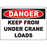 DANGER Keep From Under Crane Loads Sign