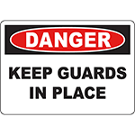 DANGER Keep Guards In Place Sign