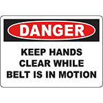 DANGER Keep Hands Clear While Belt Is In Motion Sign