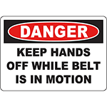 DANGER Keep Hands Off While Belt Is In Motion Sign