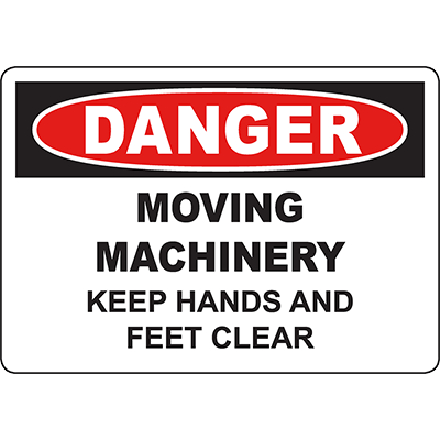 DANGER Moving Machinery Keep Hands And Feet Clear Sign