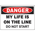 DANGER My Life Is On The Line Do Not Start Sign