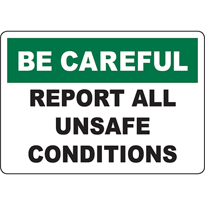 BE CAREFUL Report All Unsafe Conditions Sign