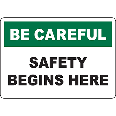 BE CAREFUL Safety Begins Here Sign
