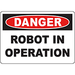 DANGER Robot In Operation Sign