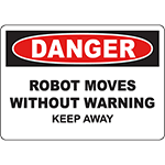 DANGER Robot Moves Without Warning Keep Away Sign