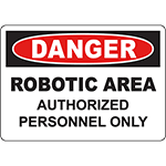 DANGER Robotic Area Authorized Personnel Only Sign