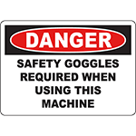 DANGER Safety Goggles Required When Using This Machine Sign