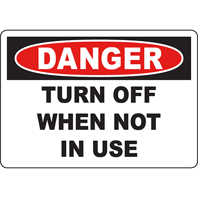 DANGER Turn Off When Not In Use Sign
