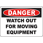 DANGER Watch Out For Moving Equipment Sign