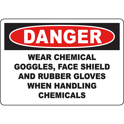 DANGER Wear Goggles, Face Shield, Rubber Gloves Sign