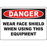 DANGER Wear Face Shield When Using This Equipment Sign