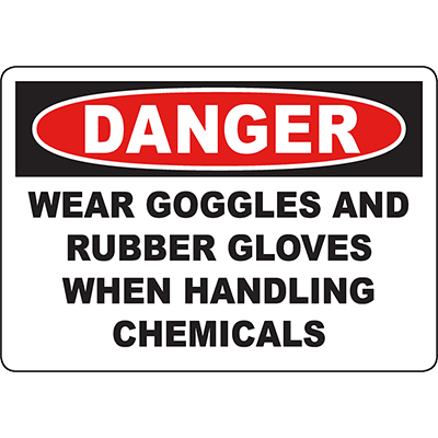 DANGER Wear Goggles And Rubber Gloves When Handling Chemicals Sign