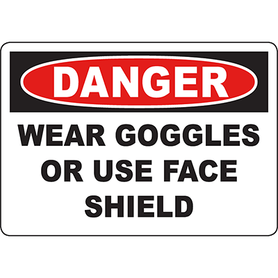 DANGER Wear Goggles Or Use Face Shield Sign