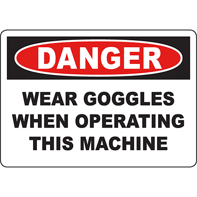 DANGER Wear Goggles When Operating This Machine Sign